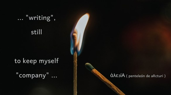,,writing,, still ... to keep myself company ...
