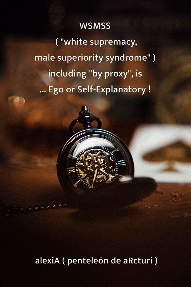 wsmss white supremacy male superiority syndrome including ,,by proxy,, is Ego or Self-Explanatory .LG