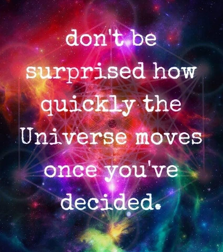 dont be surprised how quickly the UniVerse moves once you have decided.