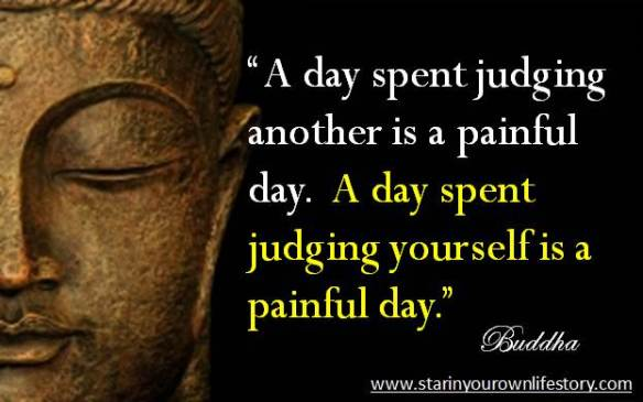Buddha - a day spent judging - ,,another,, - ,,yourself,, - is a painful day.