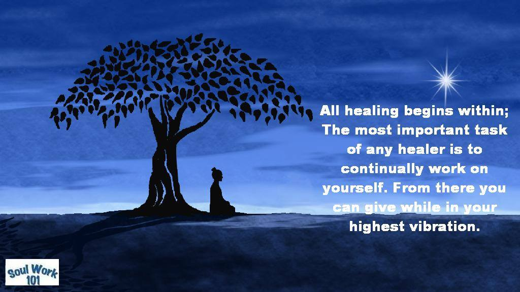 All Healing begins within-Most important task of Healer=continually work on OneSelf-From there One can give while in ones highest vibration