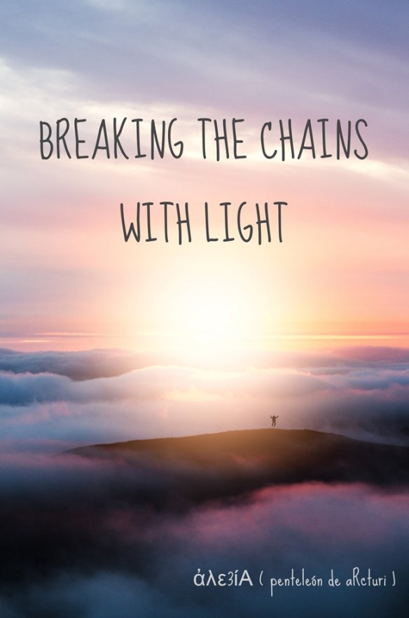 BREAKING THE CHAINS WITH LIGHT