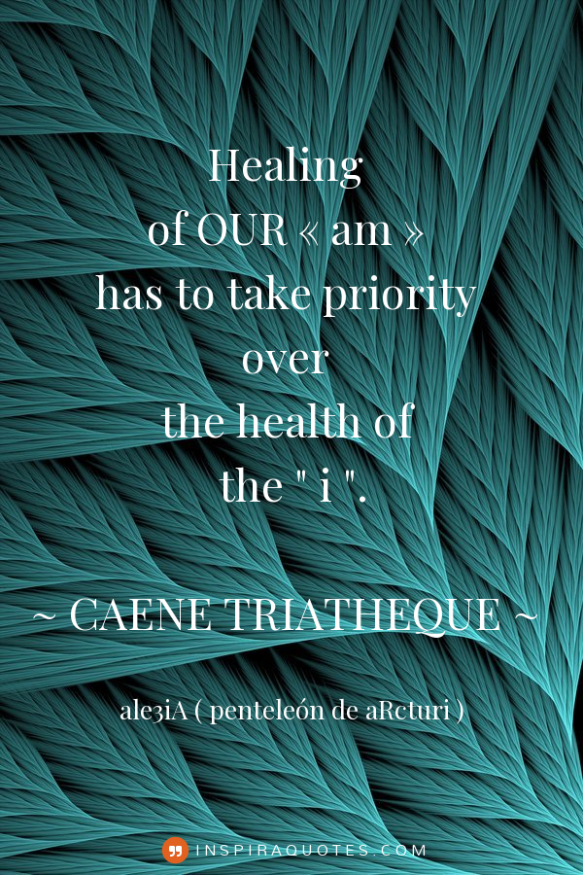 Healing of OUR ,,am,, has to take priority over the health of the ,,i,,. inspiraquotes.com