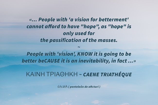 People with betterment vision cannot afford to have ,,hope,,=passification of masses. People with vision KNOW ,,better,, beCAUSE it is an inevitability, in fact... sky mist