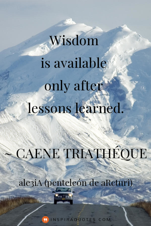 Wisdom is available only after lessons learned. snow mountain road vehicle