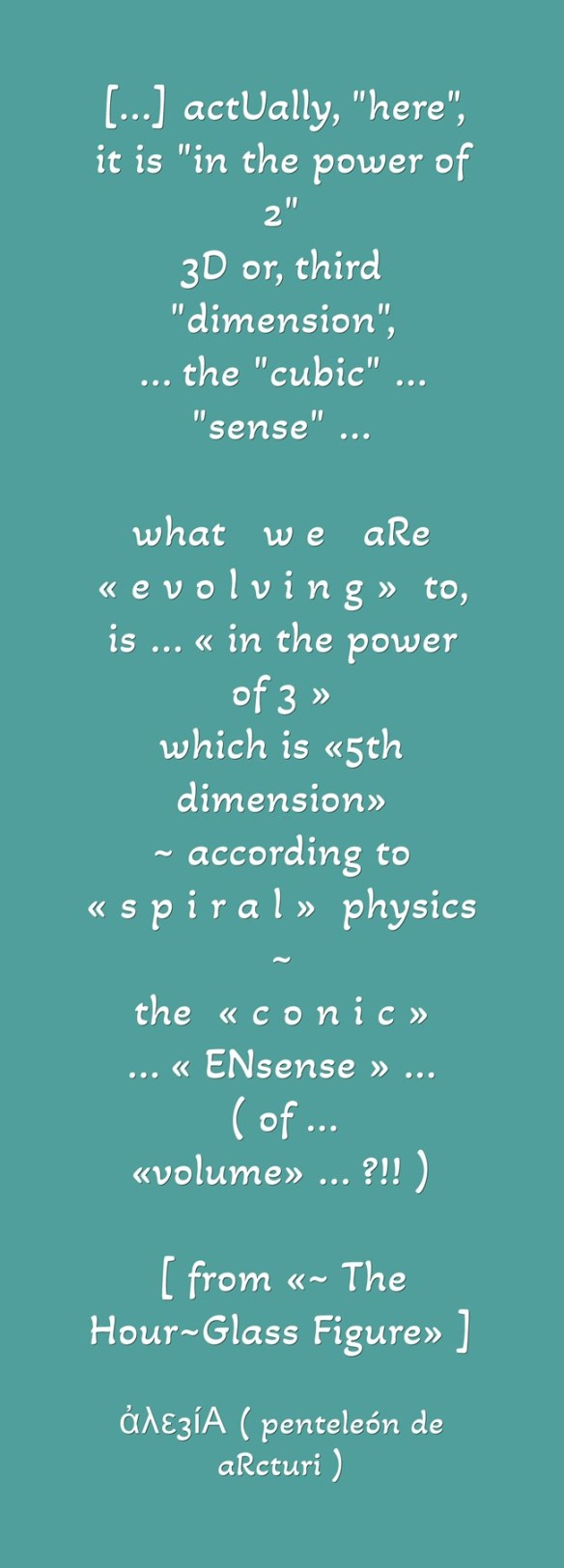 actUally ,,here,, it is in the power of 2 - 3D=cubic sense - evolving to POWER OF 3 - 5D -spiral- = conic ENsense = volume .QM