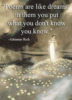 Adrienne Rich - poems are like dreams. in them You put what You dont know You know
