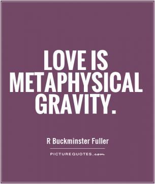 Buckminster Fuller - LOVE IS METAPHYSICAL GRAVITY.