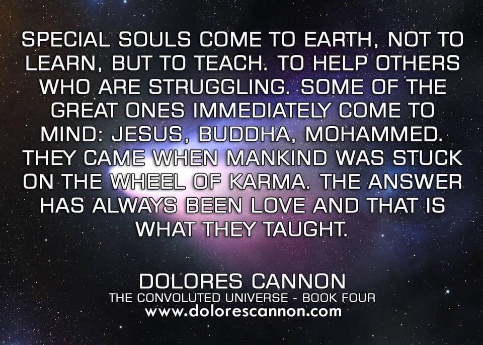 Dolores Cannon - Special Souls come to Earth not to learn, but to teach ... The answer has always been LOVE and that is what they taught