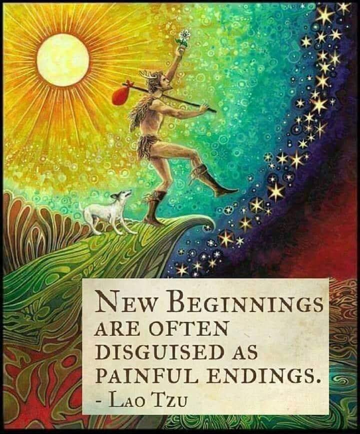 Lao Tzu - New Beginnings are often disguised as painFull endings.
