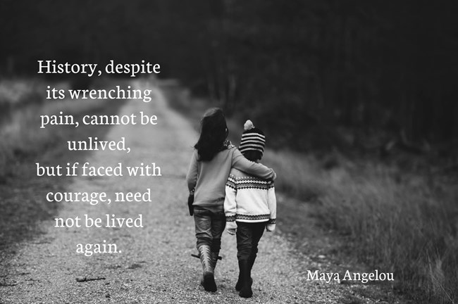 Maya Angelou - History, despite its wrenching pain, cannot be unlived, but if faced with courage need not be lived again.