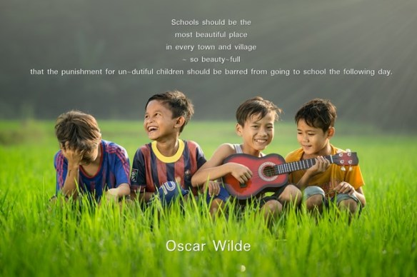 Oscar Wilde - schools should be the most beauty-full place ...