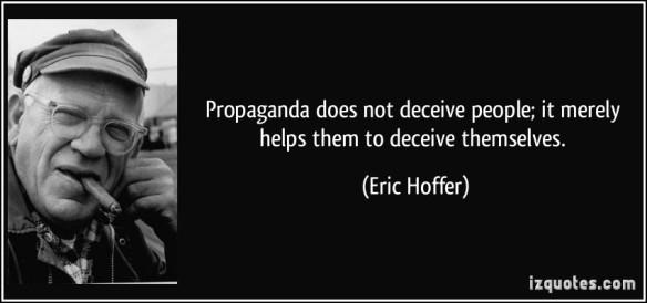 propaganda - Eric Hoffer - helps people deceive themselves